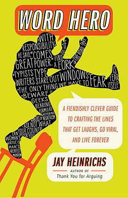 Word Hero: A Fiendishly Clever Guide to Crafting the Lines That Get Laughs, Go Viral, and Live Forever - Heinrichs, Jay