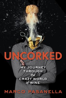 Uncorked: My Journey Through the Crazy World of Wine - Pasanella, Marco