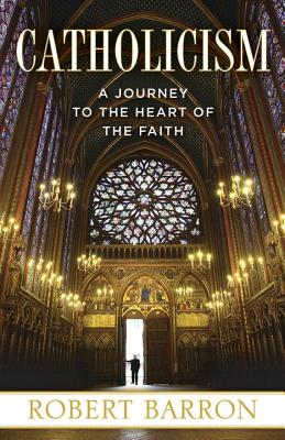 Catholicism: A Journey to the Heart of the Faith - Barron, Robert, Reverend