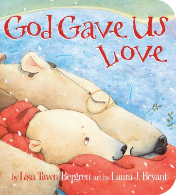 God Gave Us Love - Bergren, Lisa T
