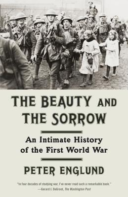 The Beauty and the Sorrow: An Intimate History of the First World War - Englund, Peter, and Graves, Peter