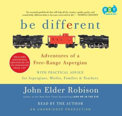 Be Different: Adventures of a Free-Range Aspergian with Practical Advice for Aspergians, Misfits, Families & Teachers - Robison, John Elder (Read by)
