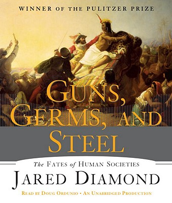 Guns, Germs, and Steel: The Fates of Human Societies - Diamond, Jared, and Ordunio, Doug (Read by)
