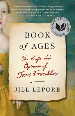 Book of Ages: The Life and Opinions of Jane Franklin - Lepore, Jill
