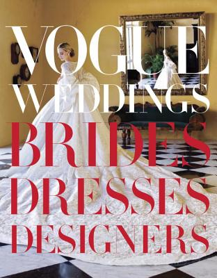 Vogue Weddings: Brides, Dresses, Designers - Malle, Chloe (Editor), and Wang, Vera (Foreword by), and Bowles, Hamish (Introduction by)