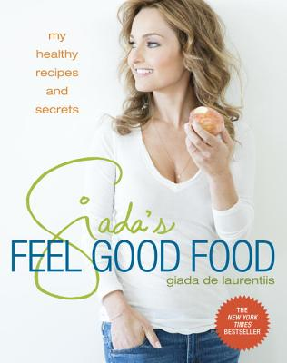 Giada's Feel Good Food: My Healthy Recipes and Secrets - de Laurentiis, Giada