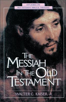 The Messiah in the Old Testament - Kaiser, Walter C, Dr., Jr., and Brown, Michael L, and McConville, Gordon, Dr.