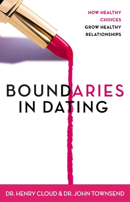 Boundaries in Dating: How Healthy Choices Grow Healthy Relationships - Cloud, Henry, Dr., and Townsend, John, and Townsend, John Sims, Dr.