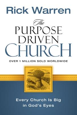 The Purpose Driven Church: Growth Without Compromising Your Message & Mission - Warren, Rick, D.Min., and Criswell, W A (Foreword by)