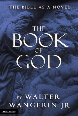 The Book of God: The Bible as a Novel - Wangerin, Walter, Jr. (Commentaries by)