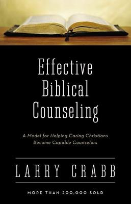 Effective Biblical Counseling: A Model for Helping Caring Christians Become Capable Counselors - Crabb, Lawrence J, and Crabb, Larry, Dr.