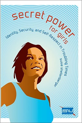 Secret Power for Girls: Identity, Security, and Self-Respect in Troubling Times - Bundschuh, Rick, and Case, Steven, and Claytor, Patrick