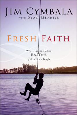 Fresh Faith: What Happens When Real Faith Ignites God's People - Cymbala, Jim, and Merrill, Dean