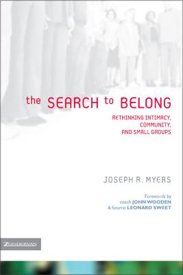 The Search to Belong: Rethinking Intimacy, Community, and Small Groups - Myers, Joseph R, and Altson, Renee N, and Beckwith, Ivy