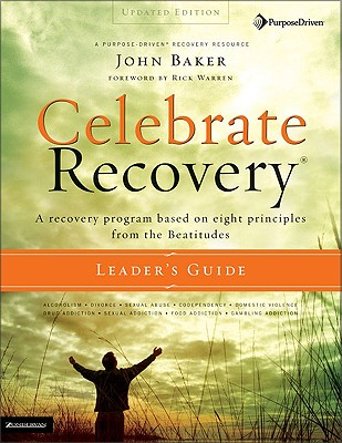 Celebrate Recovery Leaders GD Updated - Baker, John, and Warren, Rick, D.Min. (Foreword by)