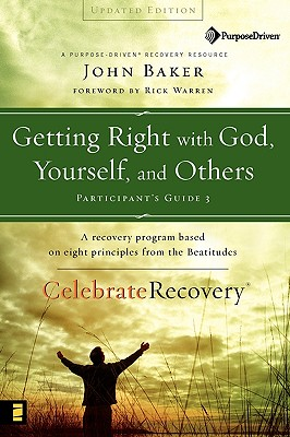 Getting Right with God, Yourself, and Others - Baker, John, and Warren, Rick, D.Min. (Foreword by)