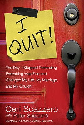I Quit!: Stop Pretending Everything Is Fine and Change Your Life - Scazzero, Geri, and Scazzero, Peter, Mr.