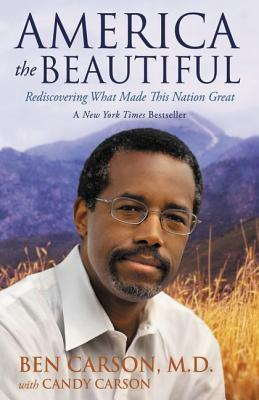 America the Beautiful: Rediscovering What Made This Nation Great - Carson, Ben, MD, and Carson, Candy
