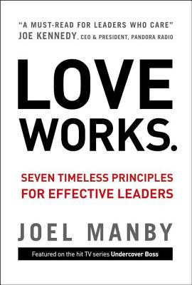 Love Works: Seven Timeless Principles for Effective Leaders - Manby, Joel, and Buss, Dale
