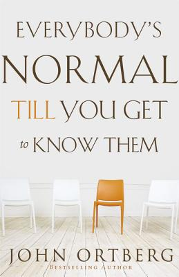Everybody's Normal Till You Get to Know Them - Ortberg, John