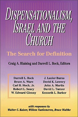 Dispensationalism, Israel and the Church: The Search for Definition - Blaising, Craig A, Th.D. (Editor), and Saucy, Robert L (Editor), and Martin, John A (Editor)