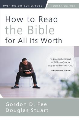 How to Read the Bible for All Its Worth - Fee, Gordon D, Dr., and Stuart, Douglas, Dr.