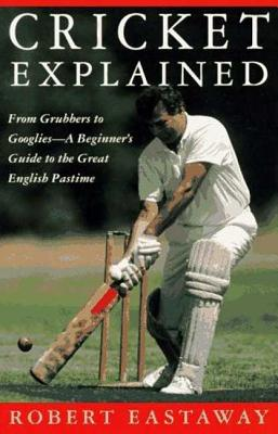 Cricket Explained - Eastaway, Robert