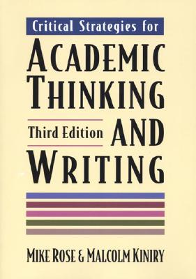 Critical Strategies for Academic Thinking and Writing - Kiniry, Malcolm, and Rose, Mike