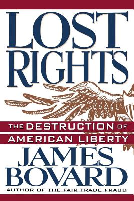 Lost Rights: The Destruction of American Liberty - Bovard, James