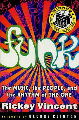 Funk: The Music, the People, and the Rhythm of the One - Vincent, Rickey, and Vincent, Ricky, and Clinton, George (Introduction by)