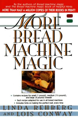 More Bread Machine Magic - Rehberg, Linda, and Conway, Lois