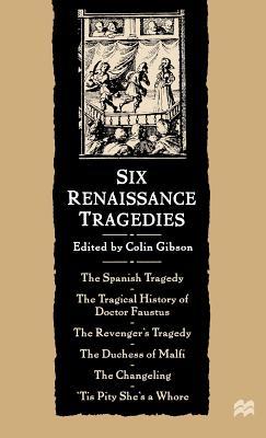 Six Renaissance Tragedies - Gibson, Colin (Editor)