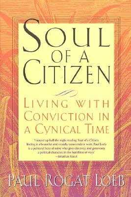 Soul of a Citizen: Living with Conviction in a Cynical Time - Loeb, Paul Rogat