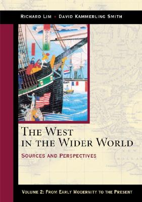 The West in the Wider World, Volume 2: From Early Modernity to the Present: Sources and Perspectives - Lim, Richard, and Smith, David Kammerling