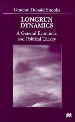 Longrun Dynamics: A General Economic and Political Theory - Snooks, Graeme Donald