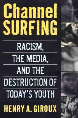 Channel Surfing: Racism, the Media, and the Destruction of Today's Youth - Giroux, Henry A