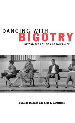 Dancing with Bigotry: Beyond the Politics of Tolerance - Macedo, Donaldo P, and Bartolome, Lilia I, and Sleeter, Christine E (Introduction by)