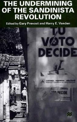 The Undermining of the Sandinista Revolution - Prevost, Gary (Editor), and Vanden, Harry (Editor)