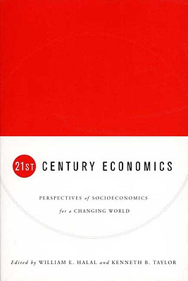 21st Century Economics: Perspectives of Socioeconomics for a Changing World - Halal, William E (Editor), and Taylor, Kenneth B (Editor)