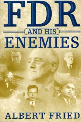 FDR and His Enemies - Fried, Albert