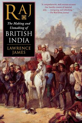 Raj: The Making and Unmaking of British India - James, Lawrence