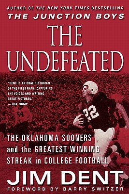 The Undefeated: The Oklahoma Sooners and the Greatest Winning Streak in College Football - Dent, Jim
