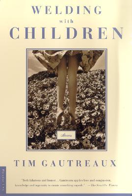 Welding with Children: Stories - Gautreaux, Tim