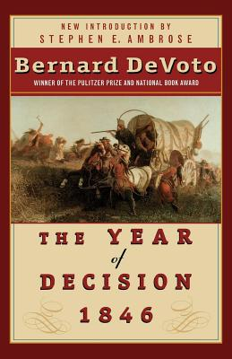 The Year of Decision 1846 - DeVoto, Bernard Augustine, and Ambrose, Stephen E (Introduction by), and Devoto, Mark (Foreword by)