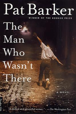 The Man Who Wasn't There - Barker, Pat