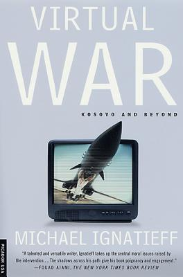 Virtual War: Kosovo and Beyond - Ignatieff, Michael, Professor