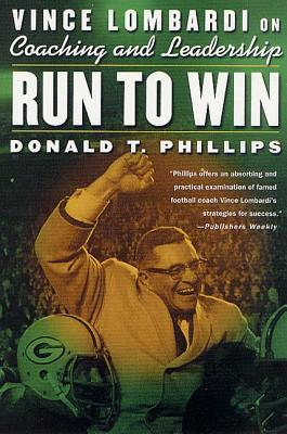 Run to Win: Vince Lombardi on Coaching and Leadership - Phillips, Donald T, and Phillips, Don