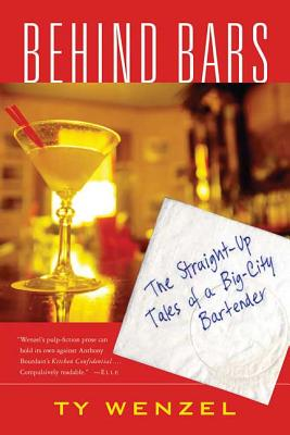 Behind Bars: The Straight-Up Tales of a Big-City Bartender - Wenzel, Ty
