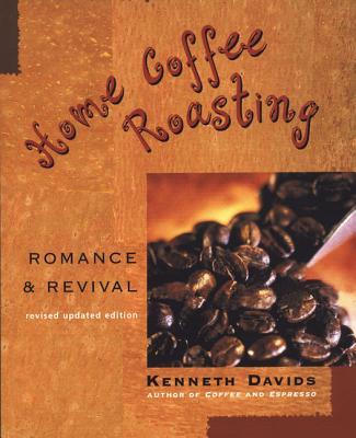 Home Coffee Roasting: Romance & Revival - Davids, Kenneth