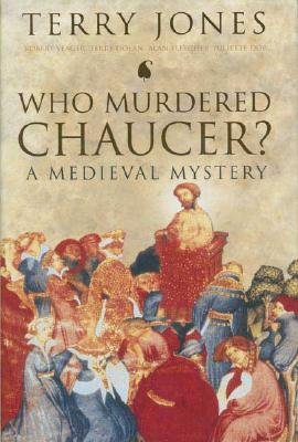 """Who Murdered Chaucer"""""""": A Medieval Mystery - Jones, Terry, and Dolan, Terry, and Dor, Juliette"""